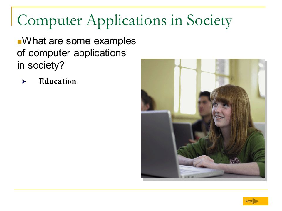 Computer Applications in Society What are some examples of computer applications in society? Next  Education