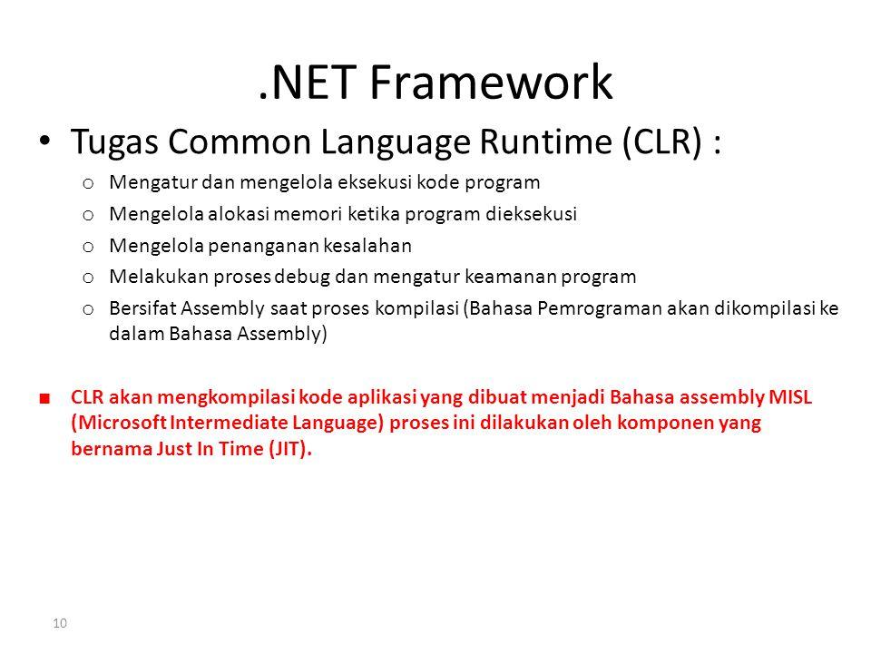 .NET Framework Tugas Common Language Runtime (CLR) : o Mengatur dan mengelola eksekusi kode program o Mengelola alokasi memori ketika program diekseku