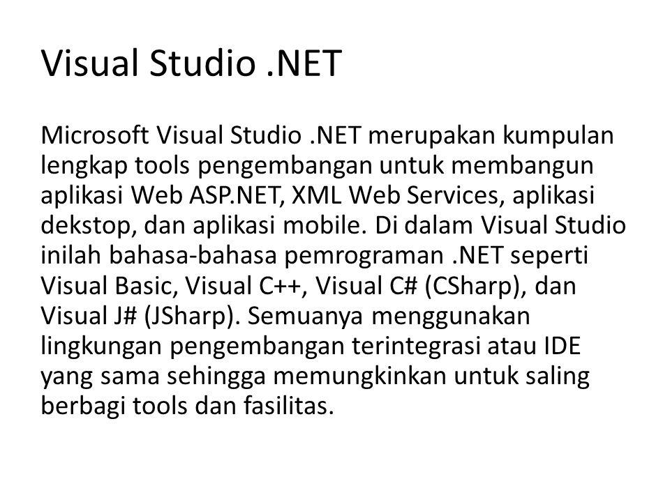 Visual Studio.NET Microsoft Visual Studio.NET merupakan kumpulan lengkap tools pengembangan untuk membangun aplikasi Web ASP.NET, XML Web Services, ap