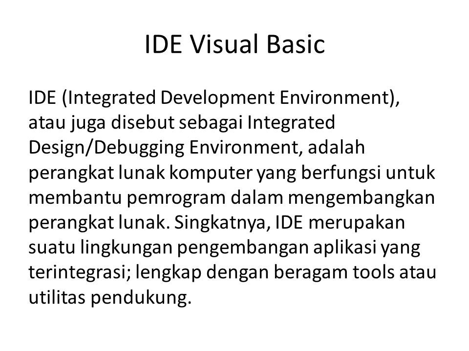 IDE Visual Basic IDE (Integrated Development Environment), atau juga disebut sebagai Integrated Design/Debugging Environment, adalah perangkat lunak k