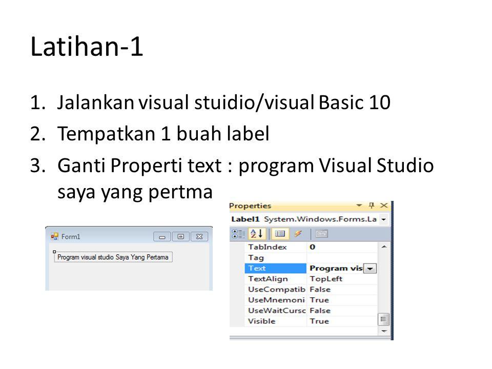 Latihan-1 1.Jalankan visual stuidio/visual Basic 10 2.Tempatkan 1 buah label 3.Ganti Properti text : program Visual Studio saya yang pertma