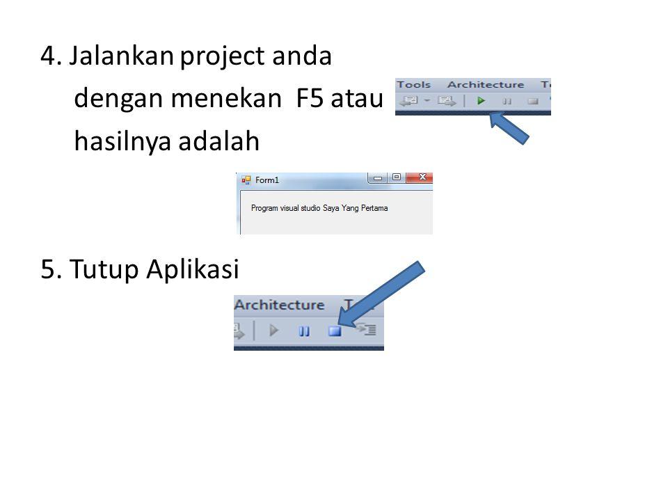 4. Jalankan project anda dengan menekan F5 atau hasilnya adalah 5. Tutup Aplikasi