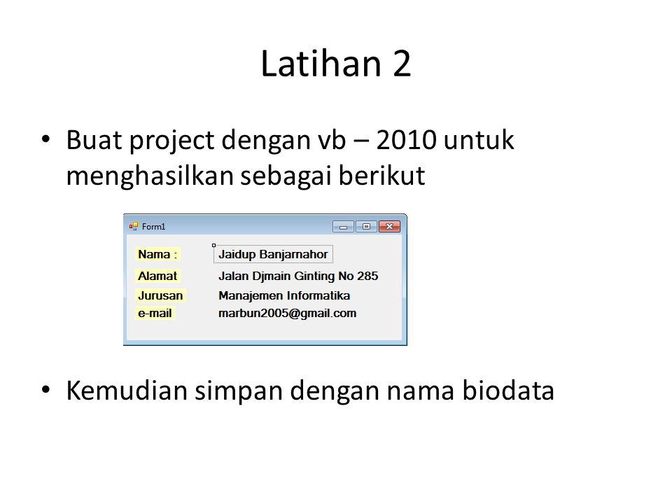 Latihan 2 Buat project dengan vb – 2010 untuk menghasilkan sebagai berikut Kemudian simpan dengan nama biodata