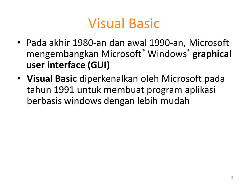 Visual Basic Pada akhir 1980-an dan awal 1990-an, Microsoft mengembangkan Microsoft ® Windows ® graphical user interface (GUI) Visual Basic diperkenal