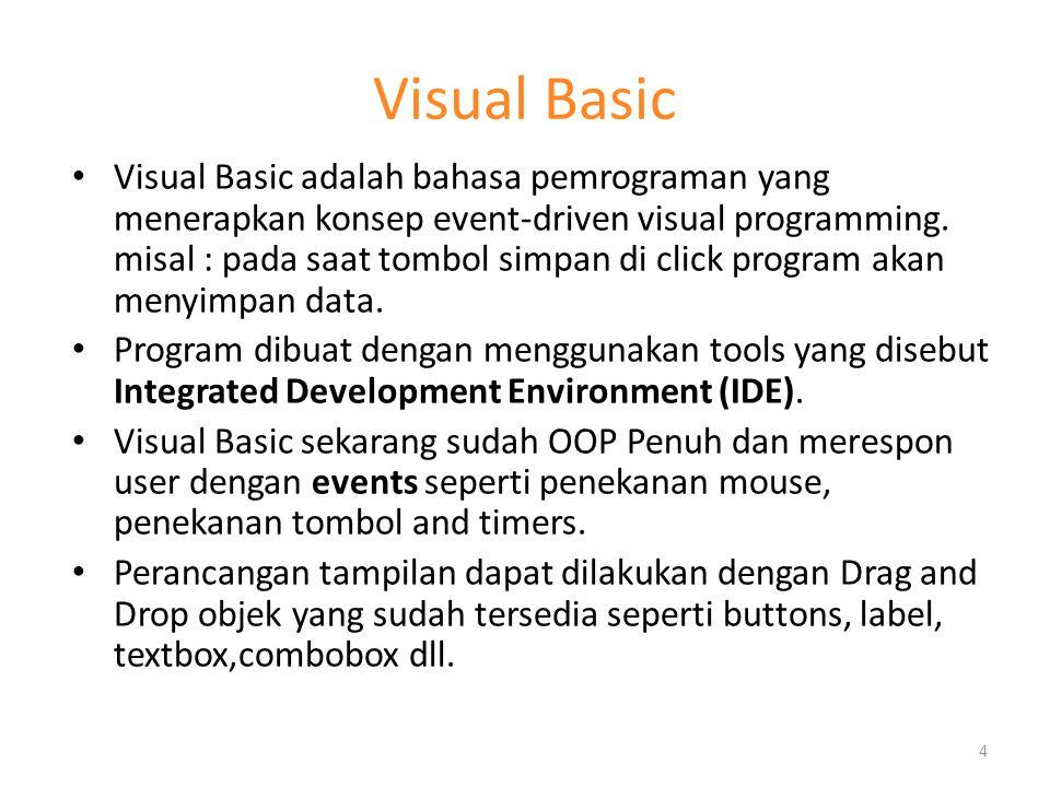 Visual Basic Visual Basic adalah bahasa pemrograman yang menerapkan konsep event-driven visual programming. misal : pada saat tombol simpan di click p