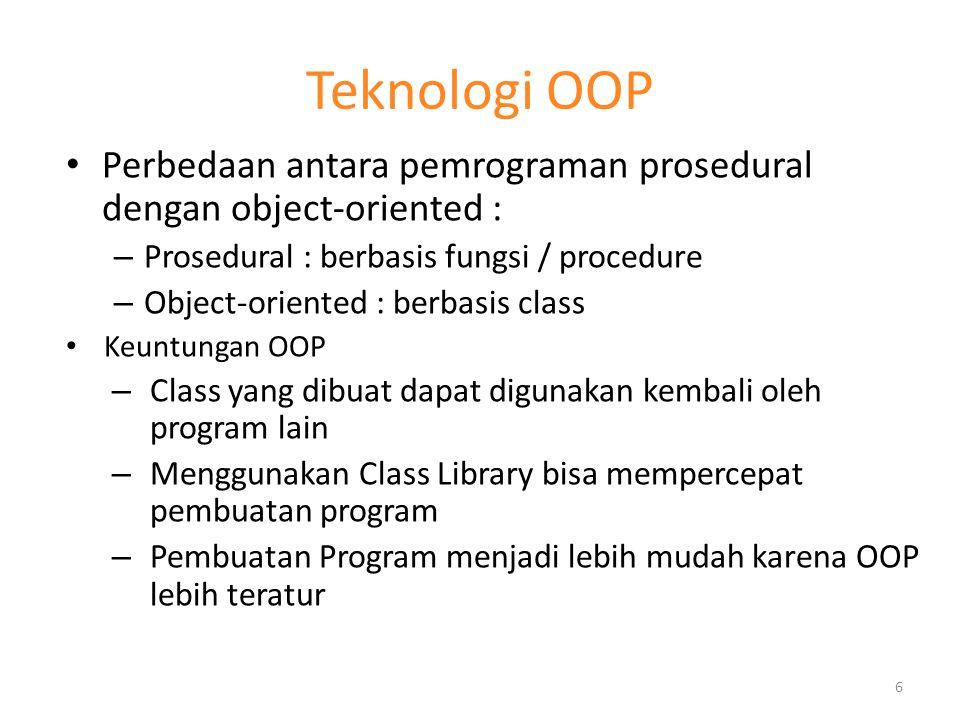 Teknologi OOP Perbedaan antara pemrograman prosedural dengan object-oriented : – Prosedural : berbasis fungsi / procedure – Object-oriented : berbasis