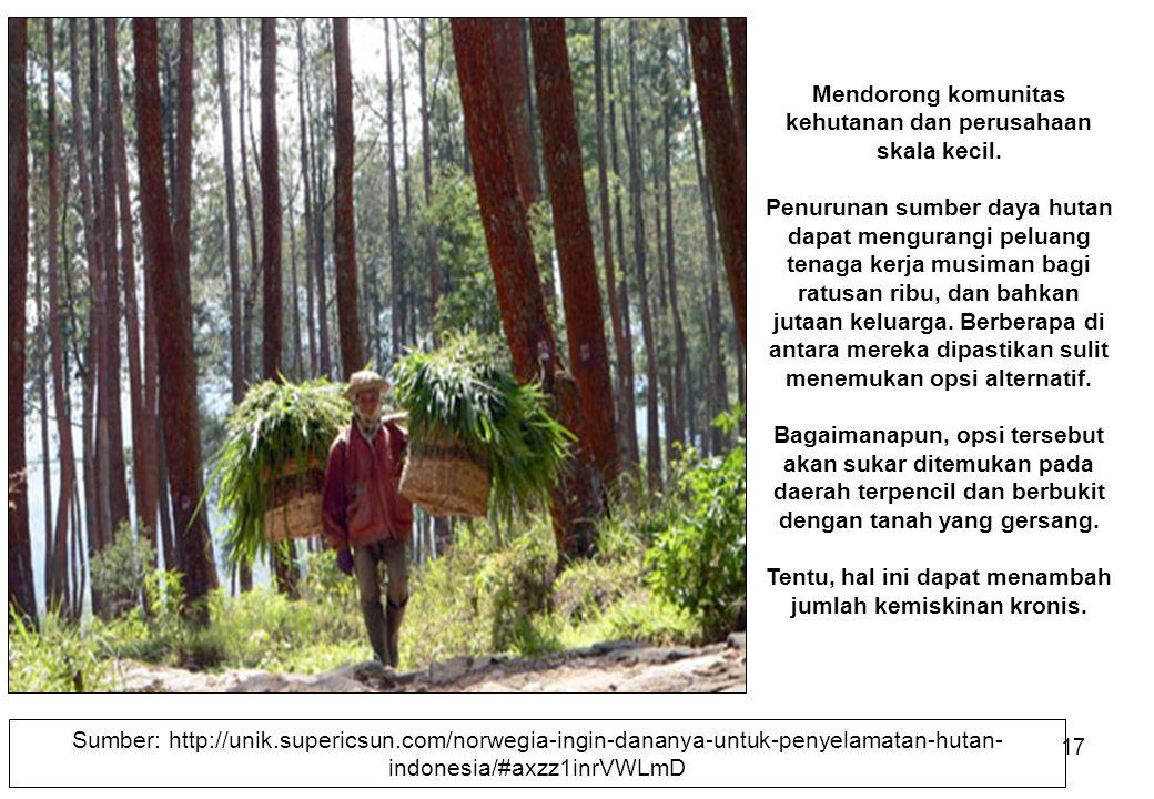 17 Mendorong komunitas kehutanan dan perusahaan skala kecil. Penurunan sumber daya hutan dapat mengurangi peluang tenaga kerja musiman bagi ratusan ri