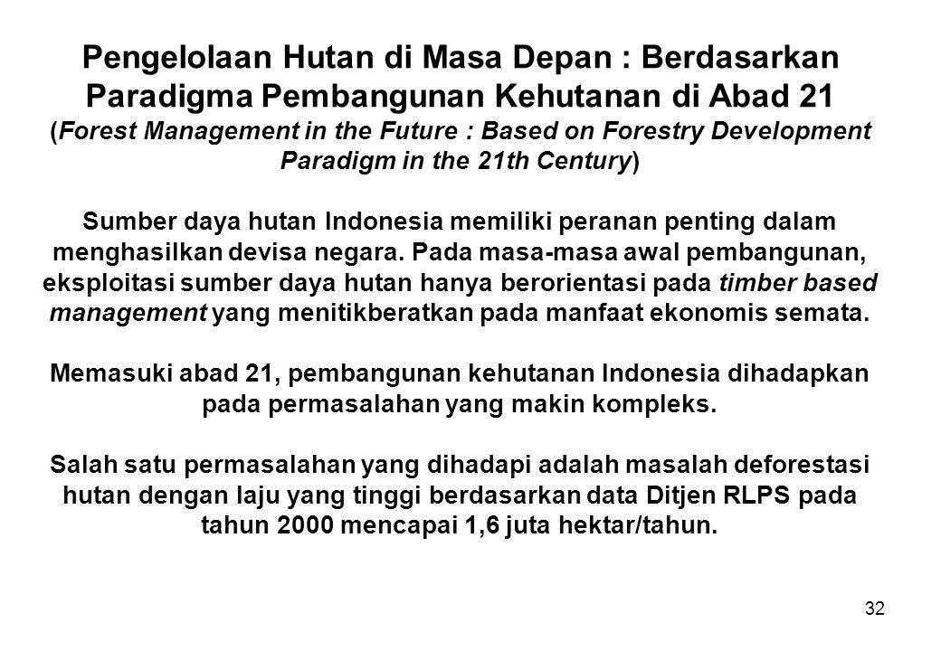 32 Pengelolaan Hutan di Masa Depan : Berdasarkan Paradigma Pembangunan Kehutanan di Abad 21 (Forest Management in the Future : Based on Forestry Devel