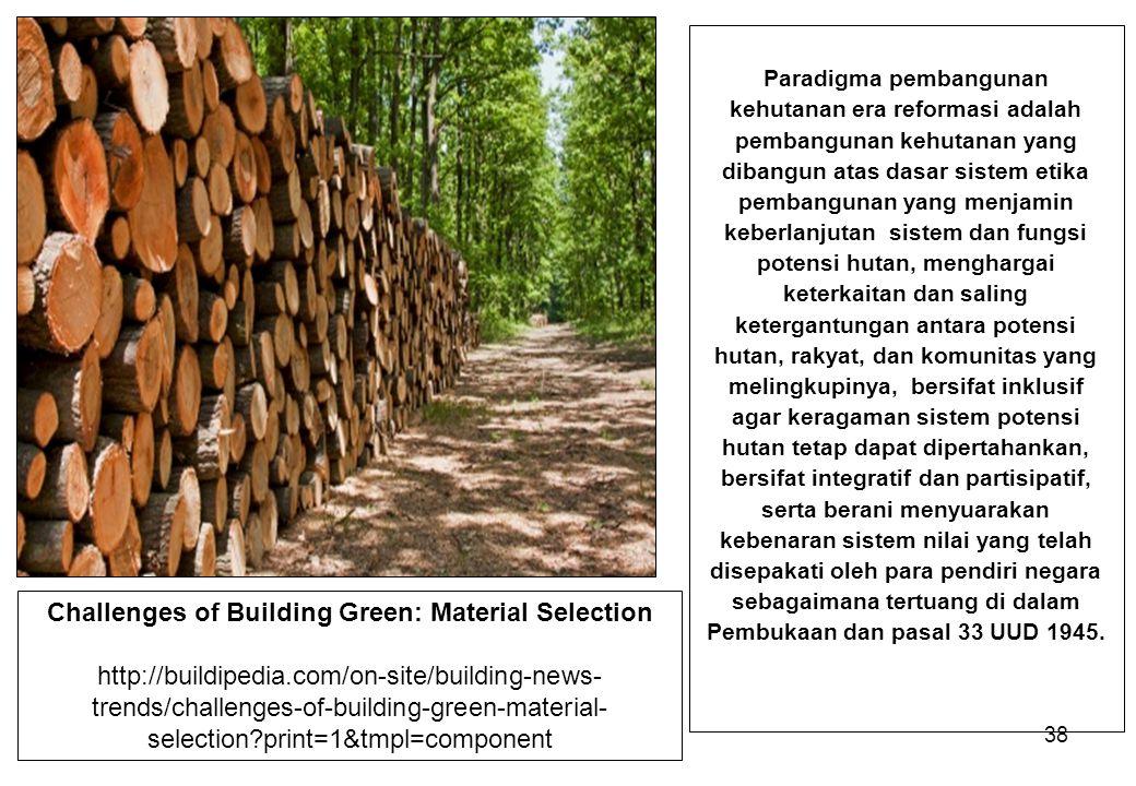 38 Paradigma pembangunan kehutanan era reformasi adalah pembangunan kehutanan yang dibangun atas dasar sistem etika pembangunan yang menjamin keberlan