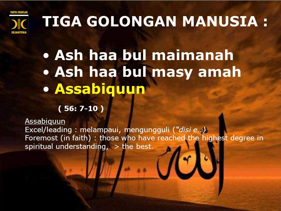 TIGA GOLONGAN MANUSIA : Ash haa bul maimanah Ash haa bul masy amah Assabiquun Excel/leading : melampaui, mengungguli ( disi e..) Foremost (in faith) : those who have reached the highest degree in spiritual understanding, > the best.