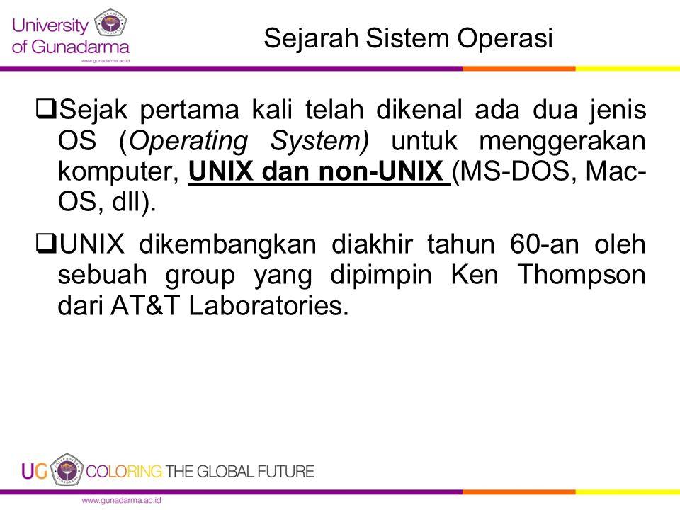 Sejarah Sistem Operasi  Sejak pertama kali telah dikenal ada dua jenis OS (Operating System) untuk menggerakan komputer, UNIX dan non-UNIX (MS-DOS, Mac- OS, dll).