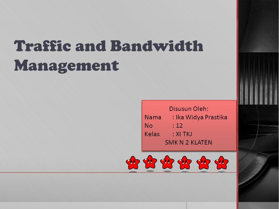 Traffic and Bandwidth Management Disusun Oleh: Nama: Ika Widya Prastika No: 12 Kelas: XI TKJ SMK N 2 KLATEN Disusun Oleh: Nama: Ika Widya Prastika No: