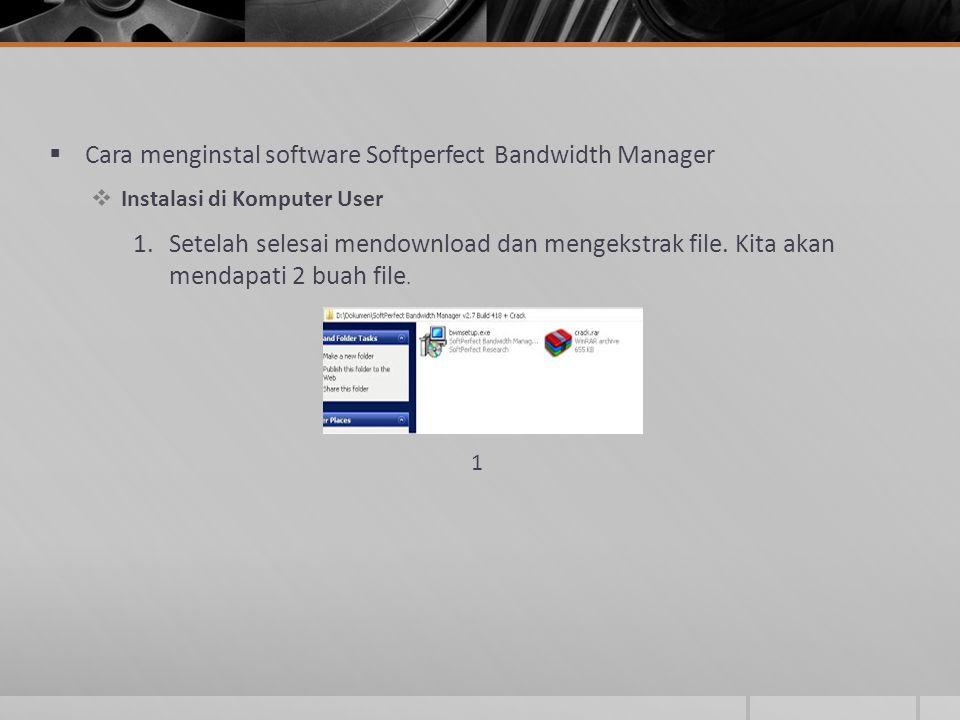  Cara menginstal software Softperfect Bandwidth Manager  Instalasi di Komputer User 1.Setelah selesai mendownload dan mengekstrak file. Kita akan me