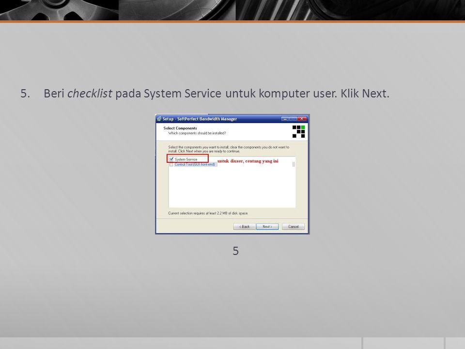 5.Beri checklist pada System Service untuk komputer user. Klik Next. 5