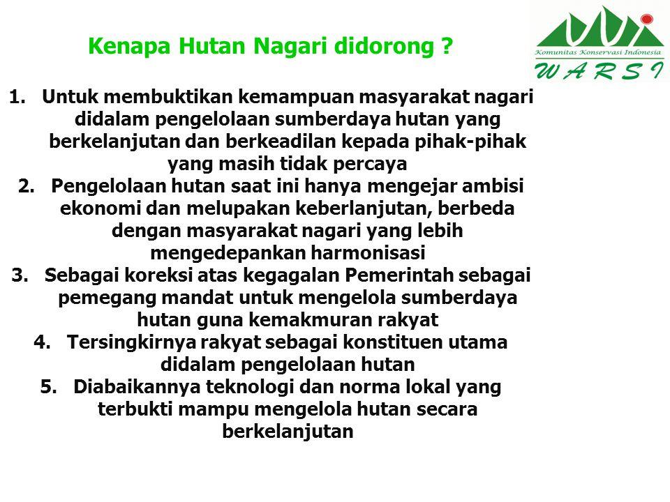 Kenapa Hutan Nagari didorong ? 1.Untuk membuktikan kemampuan masyarakat nagari didalam pengelolaan sumberdaya hutan yang berkelanjutan dan berkeadilan