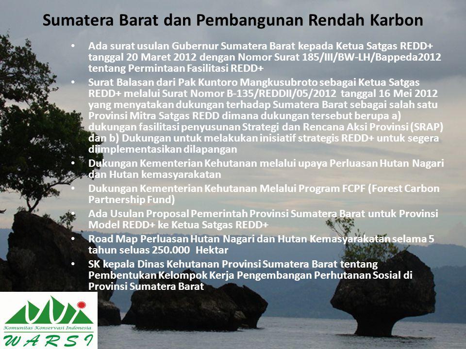 Sumatera Barat dan Pembangunan Rendah Karbon Ada surat usulan Gubernur Sumatera Barat kepada Ketua Satgas REDD+ tanggal 20 Maret 2012 dengan Nomor Sur