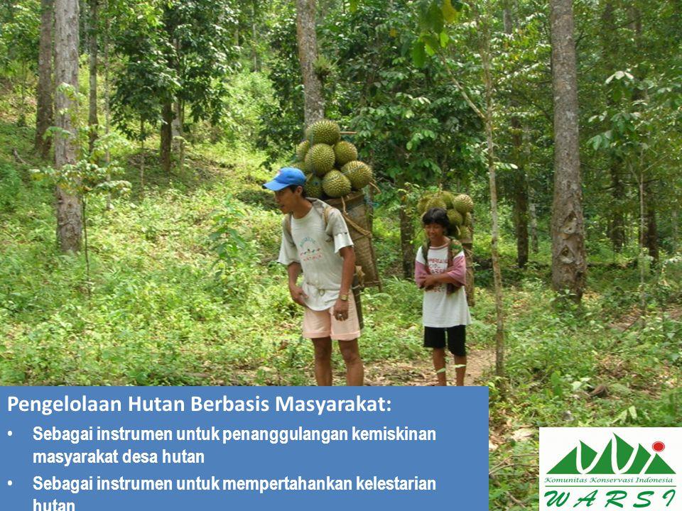 Pengelolaan Hutan Berbasis Masyarakat: Sebagai instrumen untuk penanggulangan kemiskinan masyarakat desa hutan Sebagai instrumen untuk mempertahankan