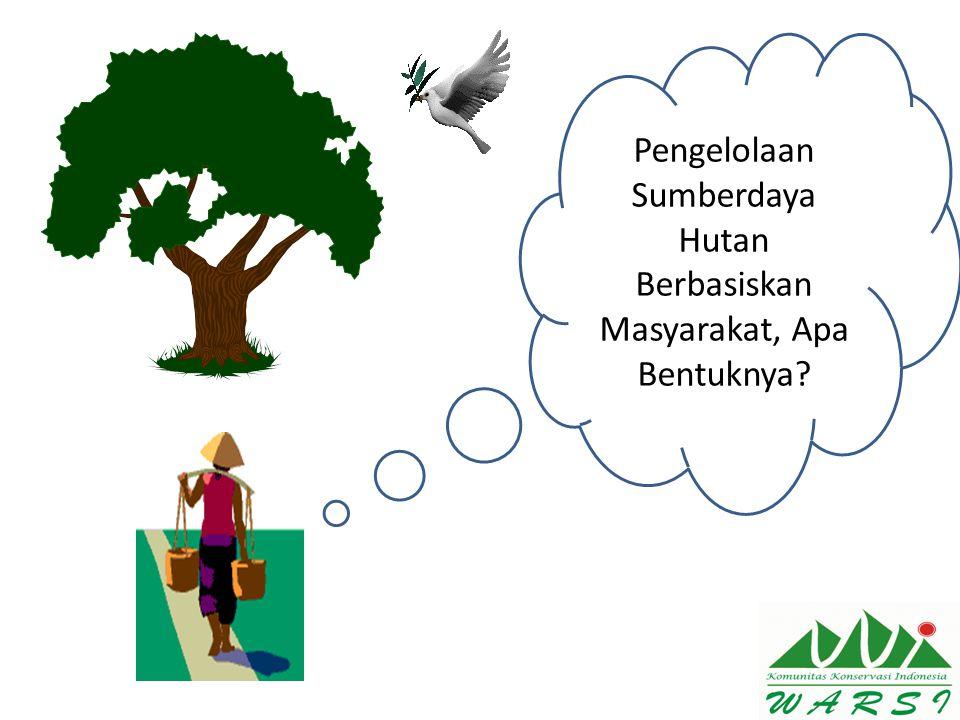 Pengelolaan Sumberdaya Hutan Berbasiskan Masyarakat, Apa Bentuknya?
