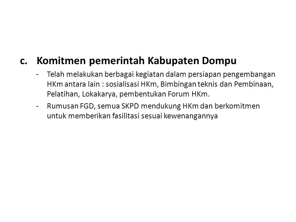c.Komitmen pemerintah Kabupaten Dompu -Telah melakukan berbagai kegiatan dalam persiapan pengembangan HKm antara lain : sosialisasi HKm, Bimbingan tek