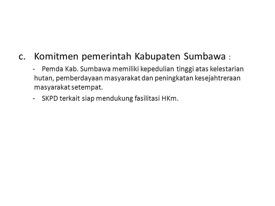 c.Komitmen pemerintah Kabupaten Sumbawa : - Pemda Kab. Sumbawa memiliki kepedulian tinggi atas kelestarian hutan, pemberdayaan masyarakat dan peningka