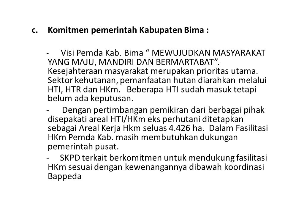 """c.Komitmen pemerintah Kabupaten Bima : - Visi Pemda Kab. Bima """" MEWUJUDKAN MASYARAKAT YANG MAJU, MANDIRI DAN BERMARTABAT"""". Kesejahteraan masyarakat me"""