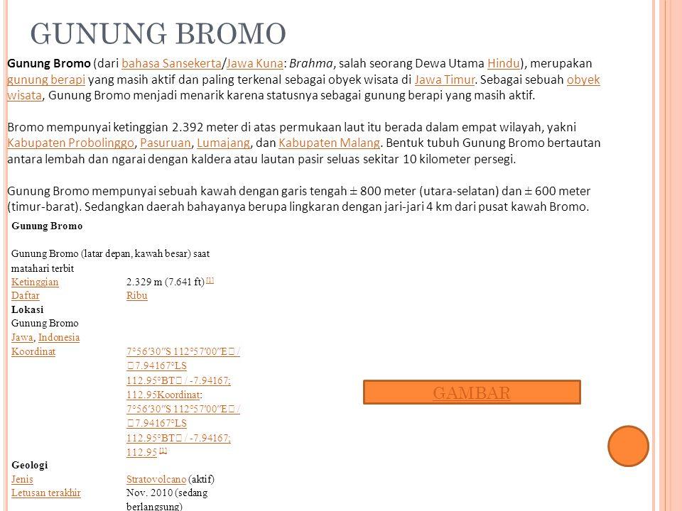 GUNUNG BROMO Gunung Bromo Gunung Bromo (latar depan, kawah besar) saat matahari terbit Ketinggian 2.329 m (7.641 ft) [1] [1] DaftarRibu Lokasi Gunung