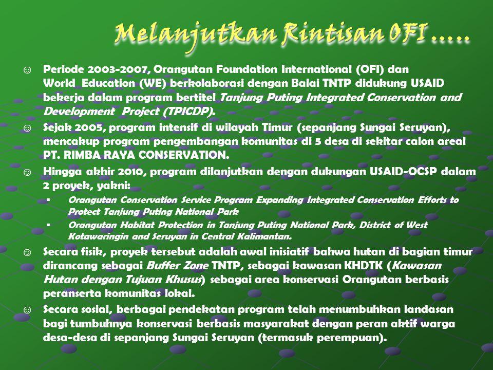 Melanjutkan Rintisan OFI ….. ☺ Periode 2003-2007, Orangutan Foundation International (OFI) dan World Education (WE) berkolaborasi dengan Balai TNTP di