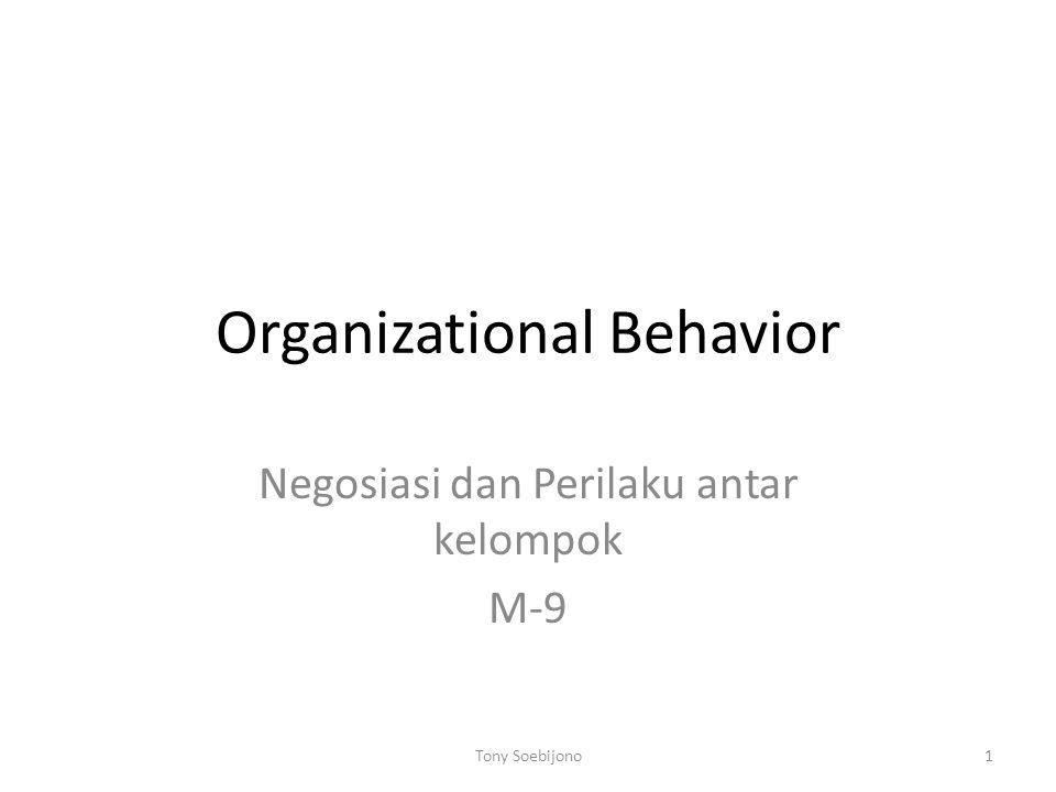 Organizational Behavior Negosiasi dan Perilaku antar kelompok M-9 1Tony Soebijono