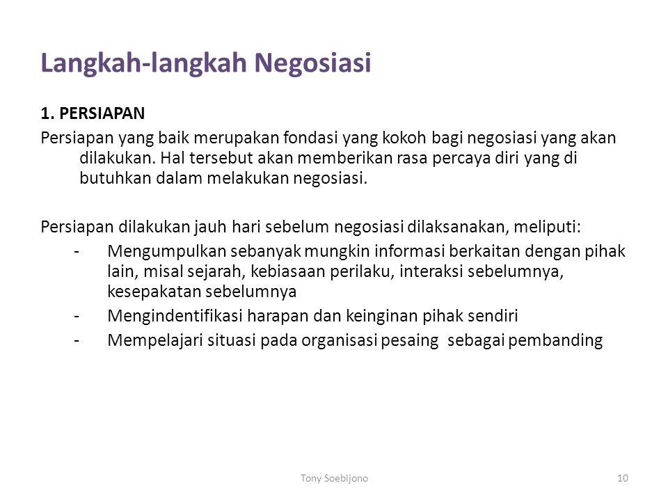 Langkah-langkah Negosiasi 1. PERSIAPAN Persiapan yang baik merupakan fondasi yang kokoh bagi negosiasi yang akan dilakukan. Hal tersebut akan memberik