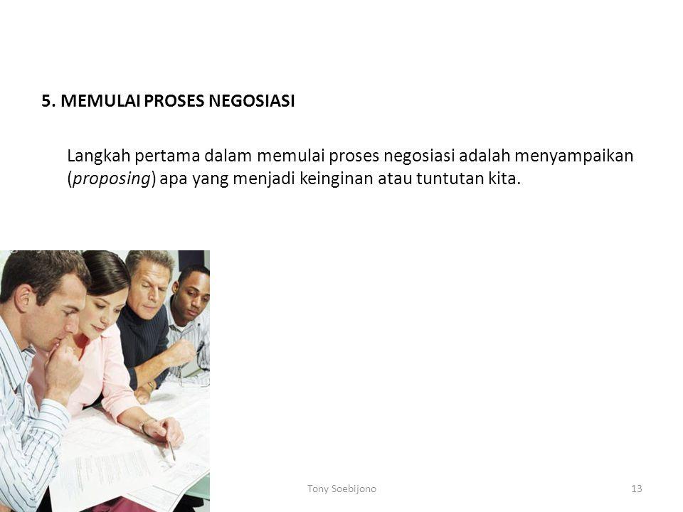 5. MEMULAI PROSES NEGOSIASI Langkah pertama dalam memulai proses negosiasi adalah menyampaikan (proposing) apa yang menjadi keinginan atau tuntutan ki