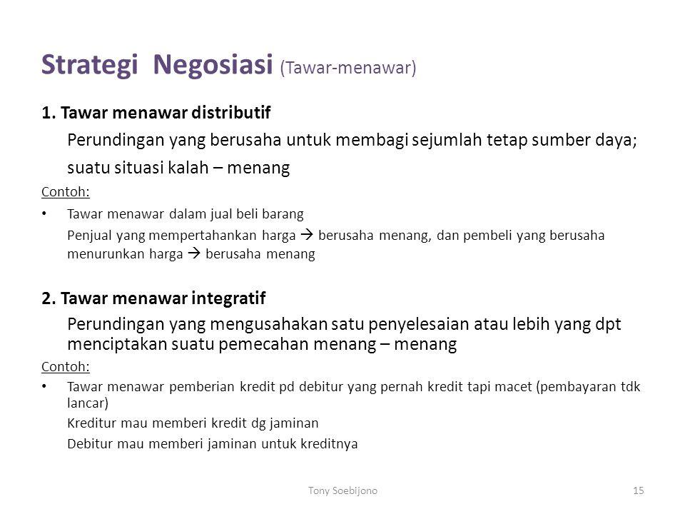 Strategi Negosiasi (Tawar-menawar) 1. Tawar menawar distributif Perundingan yang berusaha untuk membagi sejumlah tetap sumber daya; suatu situasi kala