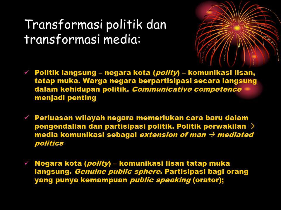 Transformasi politik dan transformasi media: Politik langsung – negara kota (polity) – komunikasi lisan, tatap muka. Warga negara berpartisipasi secar