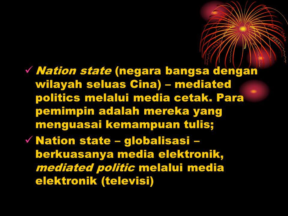 Nation state (negara bangsa dengan wilayah seluas Cina) – mediated politics melalui media cetak. Para pemimpin adalah mereka yang menguasai kemampuan