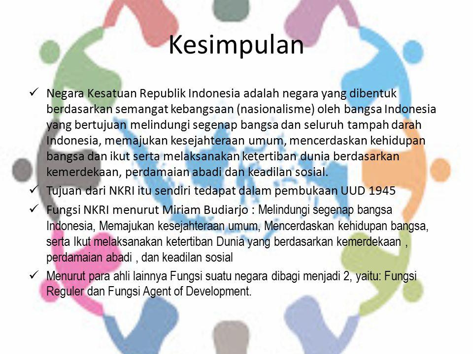 Kesimpulan Negara Kesatuan Republik Indonesia adalah negara yang dibentuk berdasarkan semangat kebangsaan (nasionalisme) oleh bangsa Indonesia yang be