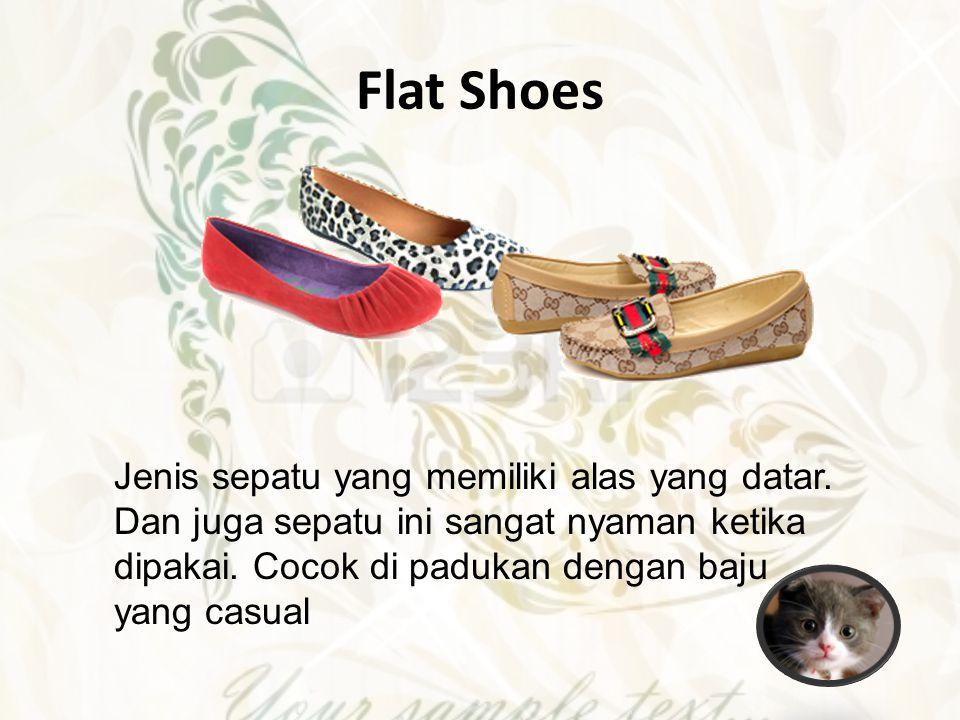 Flat Shoes Jenis sepatu yang memiliki alas yang datar. Dan juga sepatu ini sangat nyaman ketika dipakai. Cocok di padukan dengan baju yang casual