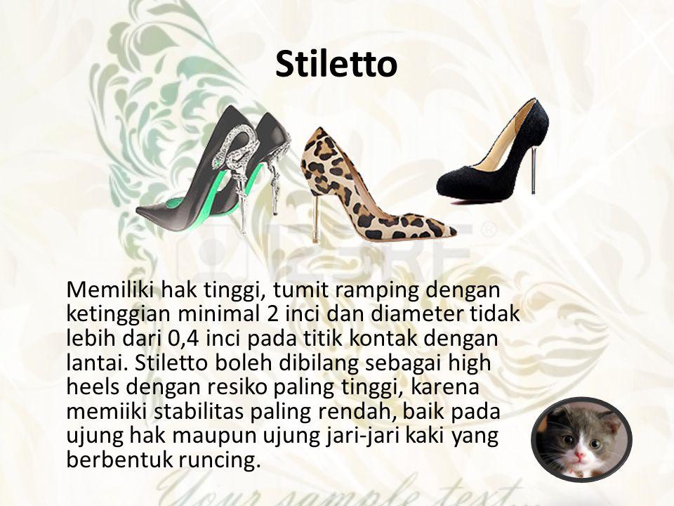 Stiletto Memiliki hak tinggi, tumit ramping dengan ketinggian minimal 2 inci dan diameter tidak lebih dari 0,4 inci pada titik kontak dengan lantai. S