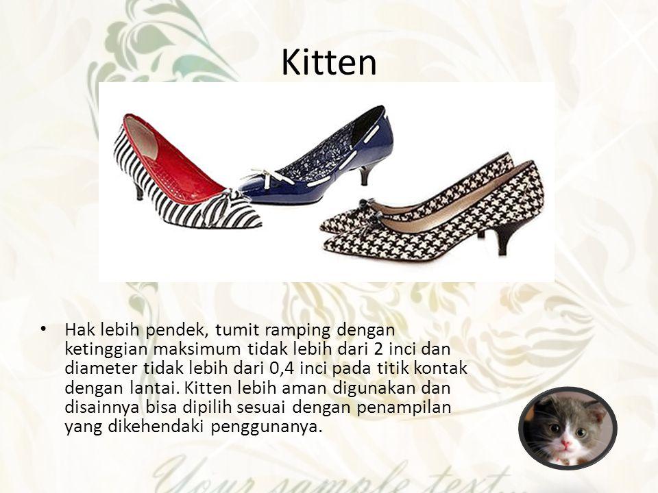 Kitten Hak lebih pendek, tumit ramping dengan ketinggian maksimum tidak lebih dari 2 inci dan diameter tidak lebih dari 0,4 inci pada titik kontak den