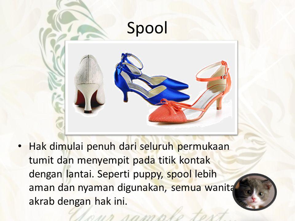 Spool Hak dimulai penuh dari seluruh permukaan tumit dan menyempit pada titik kontak dengan lantai. Seperti puppy, spool lebih aman dan nyaman digunak