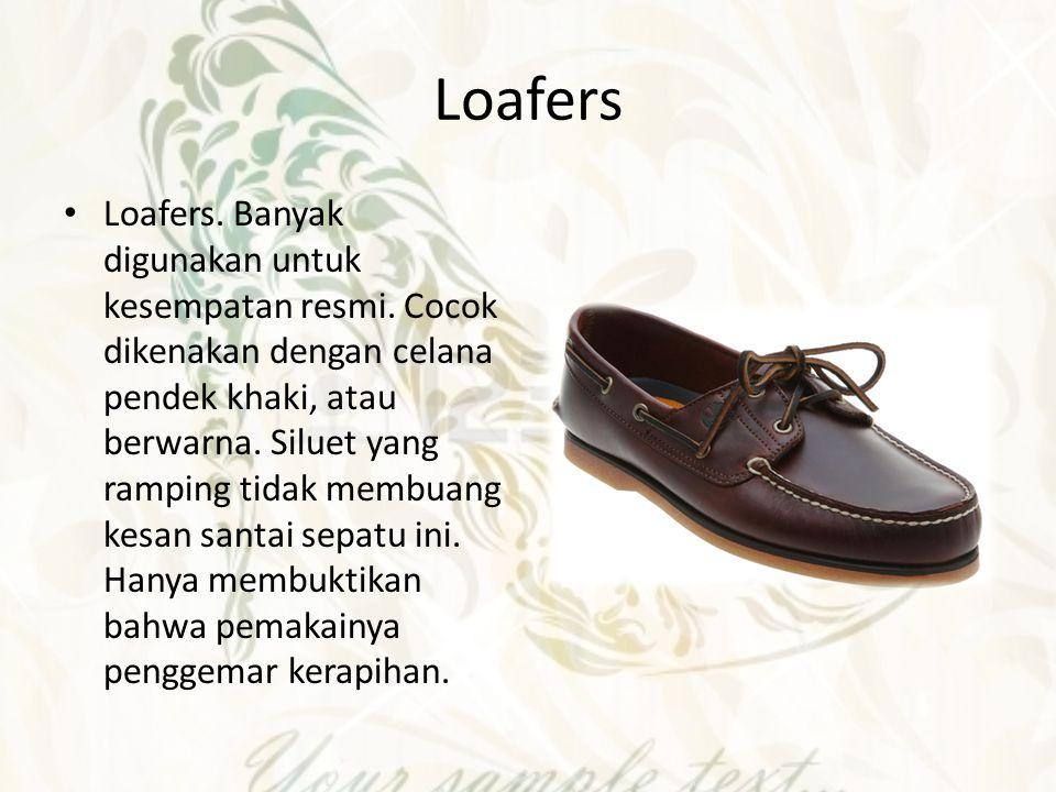 Loafers Loafers. Banyak digunakan untuk kesempatan resmi. Cocok dikenakan dengan celana pendek khaki, atau berwarna. Siluet yang ramping tidak membuan