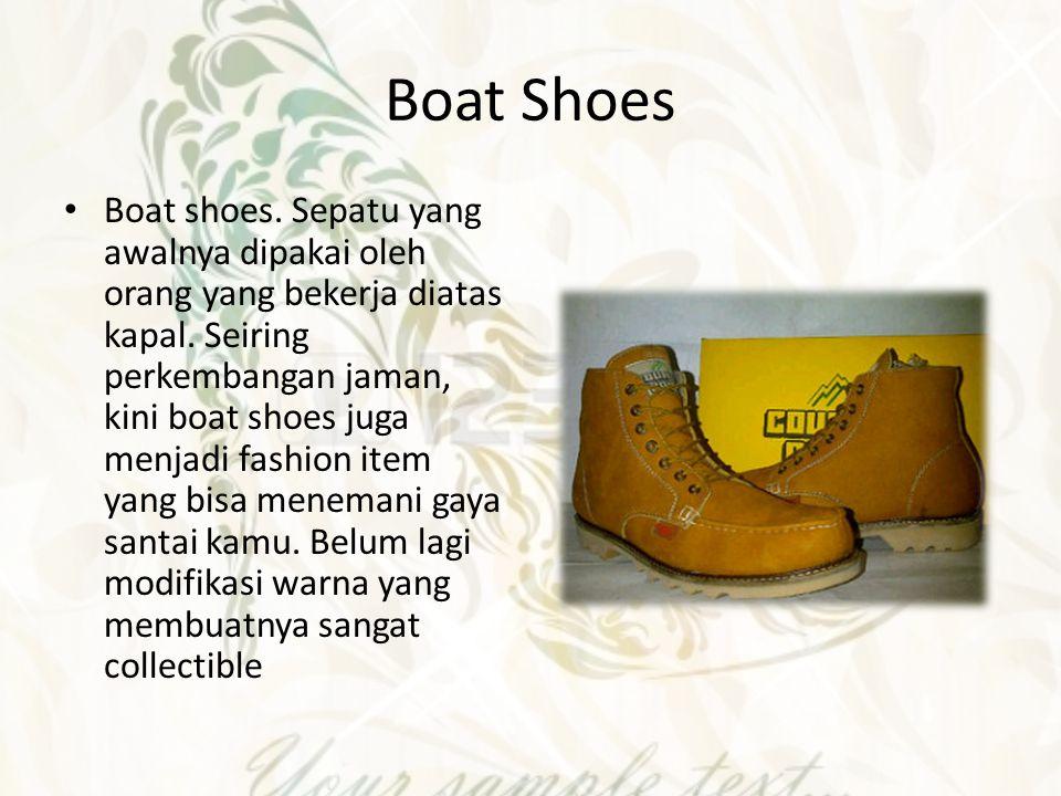Boat Shoes Boat shoes. Sepatu yang awalnya dipakai oleh orang yang bekerja diatas kapal. Seiring perkembangan jaman, kini boat shoes juga menjadi fash