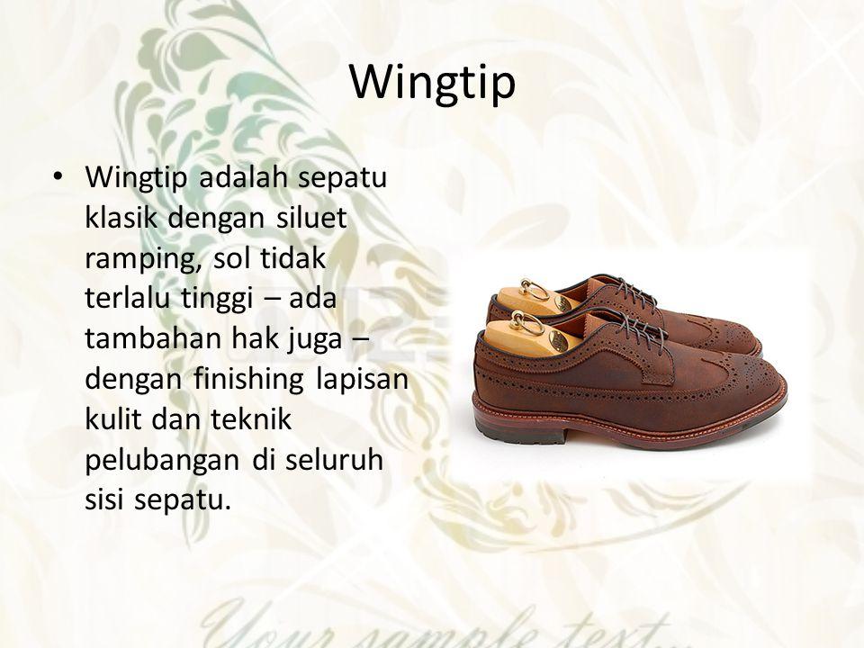 Wingtip Wingtip adalah sepatu klasik dengan siluet ramping, sol tidak terlalu tinggi – ada tambahan hak juga – dengan finishing lapisan kulit dan tekn