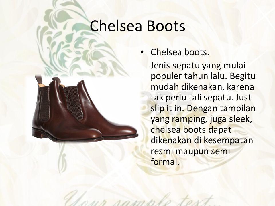 Chelsea Boots Chelsea boots. Jenis sepatu yang mulai populer tahun lalu. Begitu mudah dikenakan, karena tak perlu tali sepatu. Just slip it in. Dengan