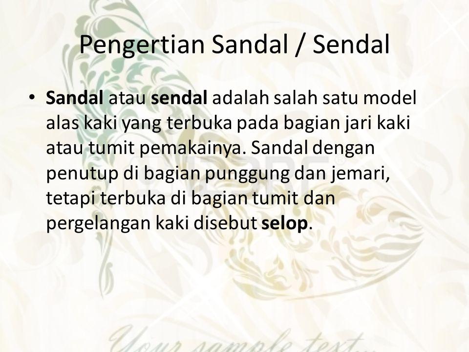 Pengertian Sandal / Sendal Sandal atau sendal adalah salah satu model alas kaki yang terbuka pada bagian jari kaki atau tumit pemakainya. Sandal denga