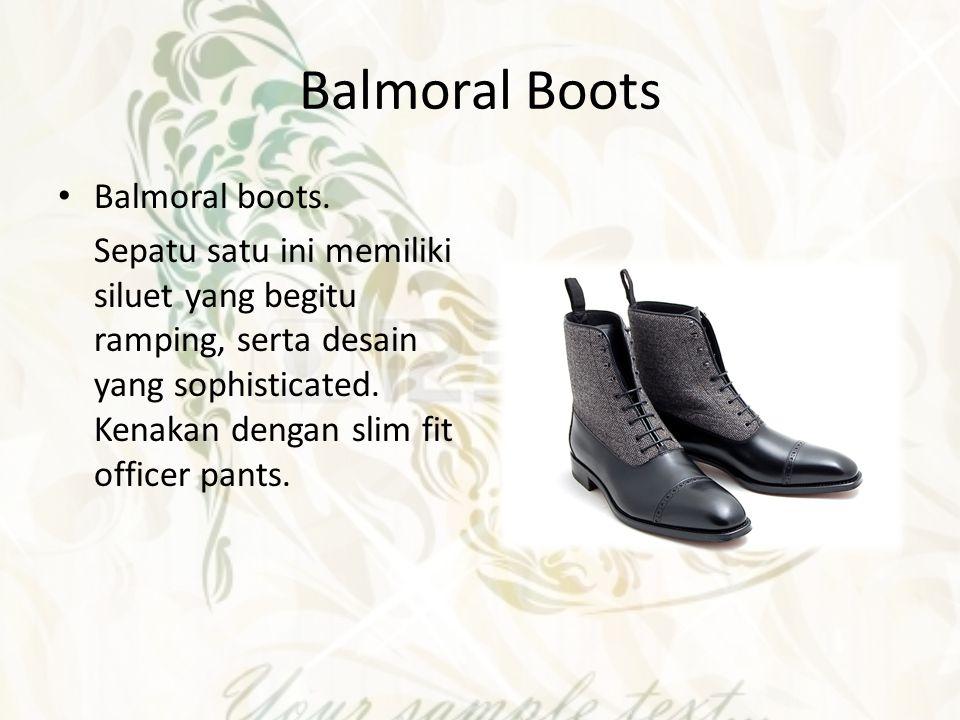 Balmoral Boots Balmoral boots. Sepatu satu ini memiliki siluet yang begitu ramping, serta desain yang sophisticated. Kenakan dengan slim fit officer p
