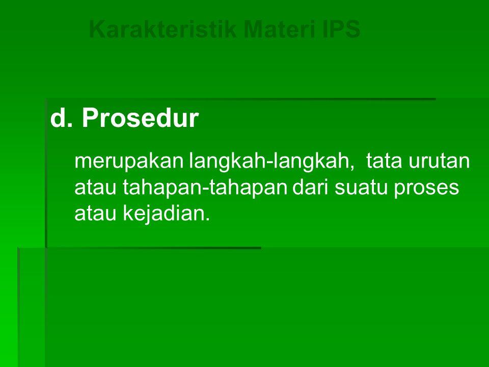 Karakteristik Materi IPS d. Prosedur merupakan langkah-langkah, tata urutan atau tahapan-tahapan dari suatu proses atau kejadian.