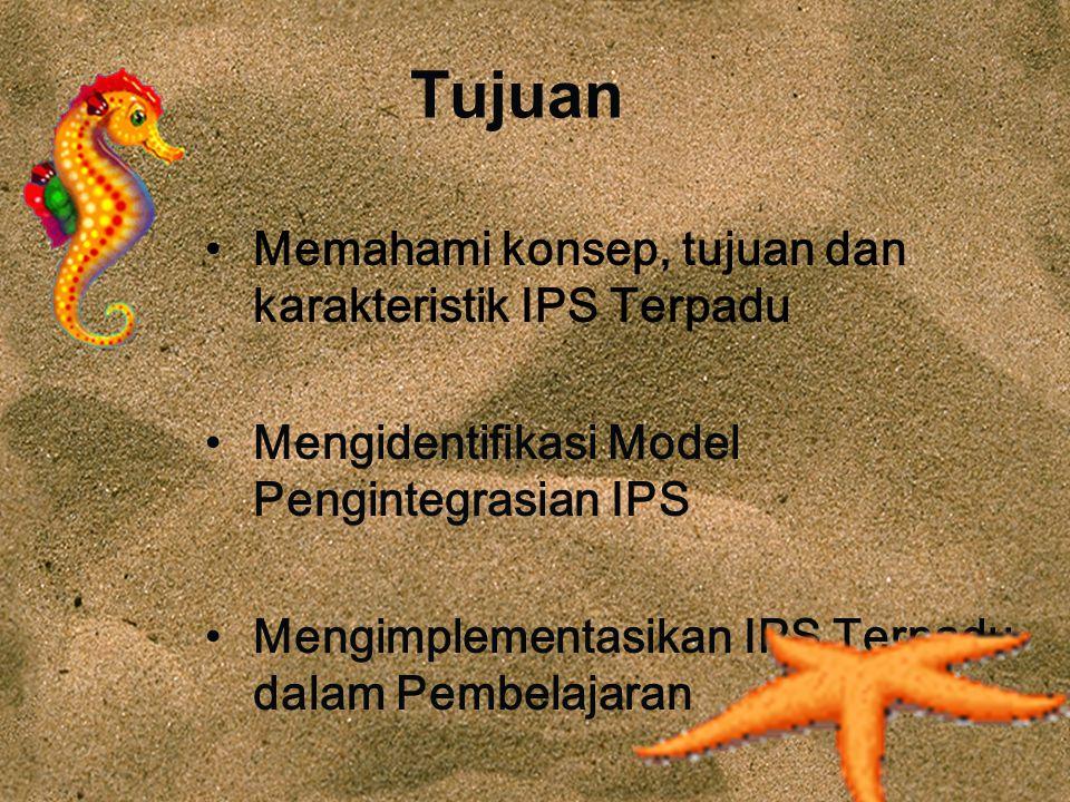 Tujuan Memahami konsep, tujuan dan karakteristik IPS Terpadu Mengidentifikasi Model Pengintegrasian IPS Mengimplementasikan IPS Terpadu dalam Pembelaj