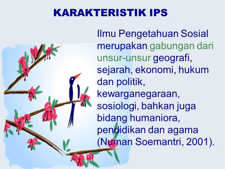 Karakteristik IPS… Kompetensi Dasar IPS berasal dari struktur keilmuan geografi, sejarah, ekonomi, hukum dan politik, sosiologi, yang dikemas sedemikian rupa sehingga menjadi pokok bahasan atau topik tertentu.