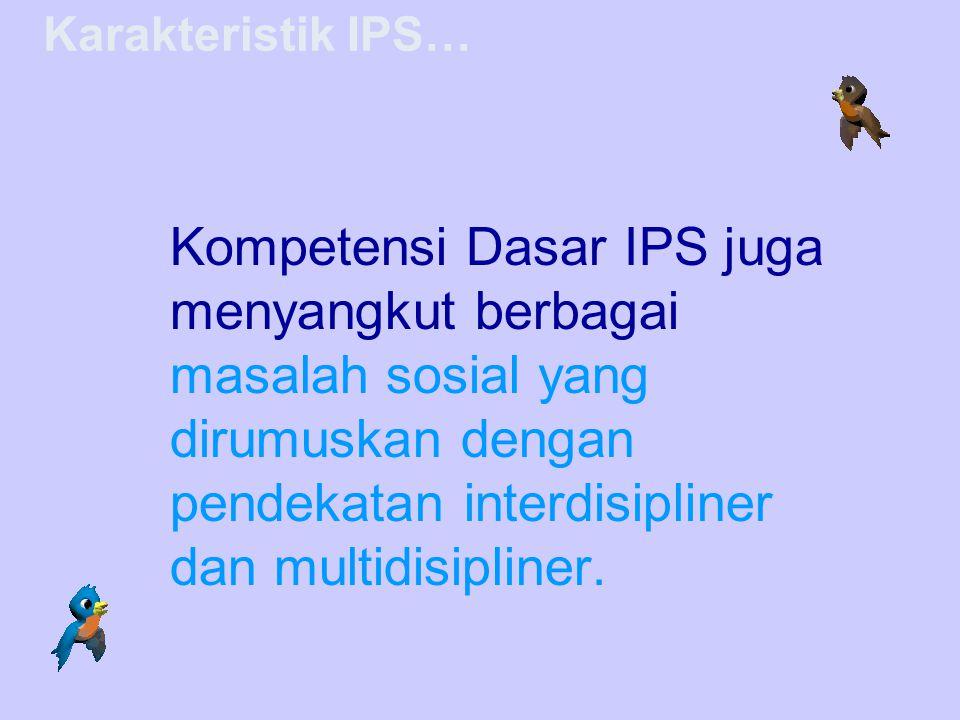 Kompetensi Dasar IPS juga menyangkut berbagai masalah sosial yang dirumuskan dengan pendekatan interdisipliner dan multidisipliner. Karakteristik IPS…