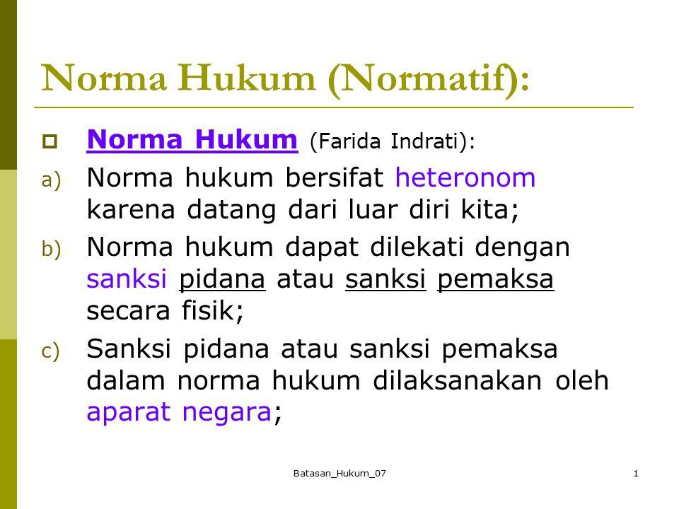 Batasan_Hukum_071 Norma Hukum (Normatif):  Norma Hukum (Farida Indrati): a) Norma hukum bersifat heteronom karena datang dari luar diri kita; b) Norm