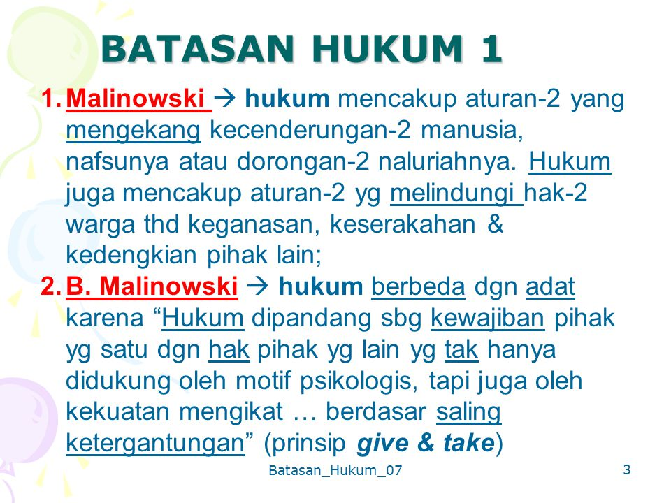 Batasan_Hukum_07 3 BATASAN HUKUM 1 1.Malinowski  hukum mencakup aturan-2 yang mengekang kecenderungan-2 manusia, nafsunya atau dorongan-2 naluriahnya